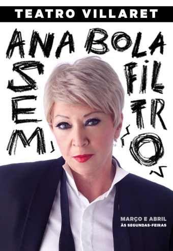 ANA BOLA SEM FILTRO Até 27 de Abril Teatro Villaret