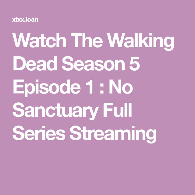 Watch The Walking Dead Season 5 Episode 1 : No Sanctuary Full Series Streaming