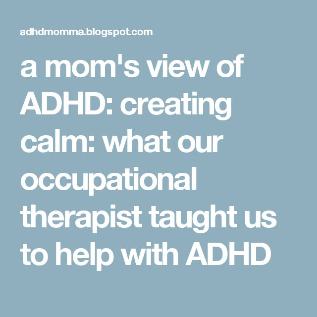 a mom's view of ADHD: creating calm: what our occupational therapist taught us to help with ADHD
