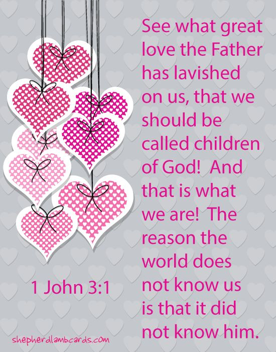 See what great love the Father has lavished on us, that we should be called children of God!  1 John 3:31