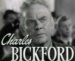 Charles Bickford (January 1, 1891 – November 9, 1967) was an American actor best known for his strong supporting roles.[1] He was nominated three times for the Academy Award for Best Supporting Actor, for The Song of Bernadette (1943), The Farmer's Daughter (1947), and Johnny Belinda (1948). Other notable roles include Whirlpool (1948), A Star is Born (1954) and The Big Country (1958).