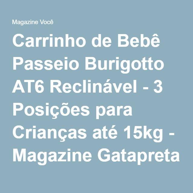 Carrinho de Bebê Passeio Burigotto AT6 Reclinável - 3 Posições para Crianças até 15kg - Magazine Gatapreta