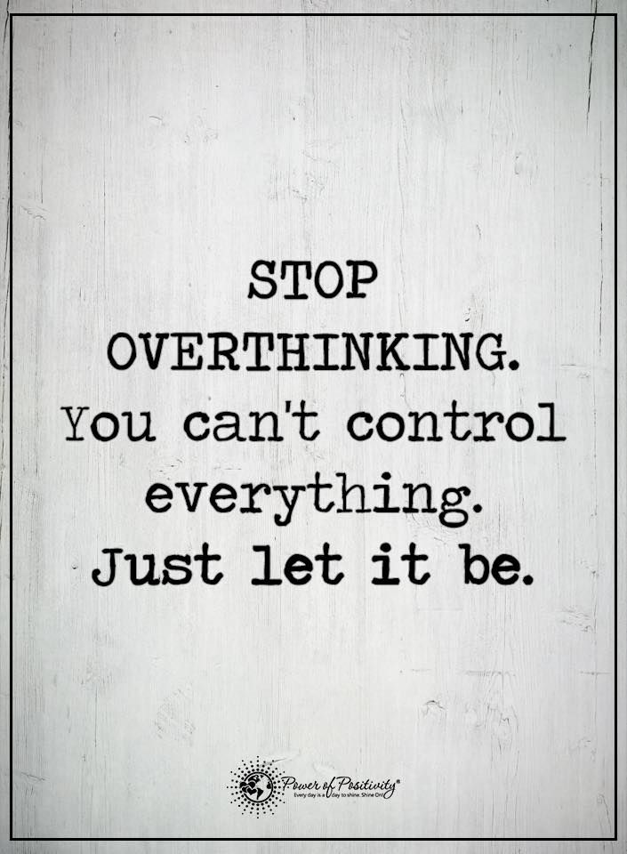 STOP OVERTHINKING. You can't control everything. Just let it be...  #powerofpositivity #positivewords  #positivethinking #inspirationalquote #motivationalquotes #quotes
