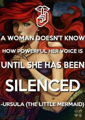 The Little Mermaid Quote- Don't let them SILENCE you or let you become a MAN'S PROPERTY! (Sharia Law)- SPEAK UP FEMINISTS- NOW IS YOUR TIME TO BE HEARD!