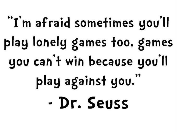 """I'm afraid sometimes you'll play lonely games too, games you can't win because you'll play against you."" - #DrSeuss http://t.co/SQrr7GVJpk:"