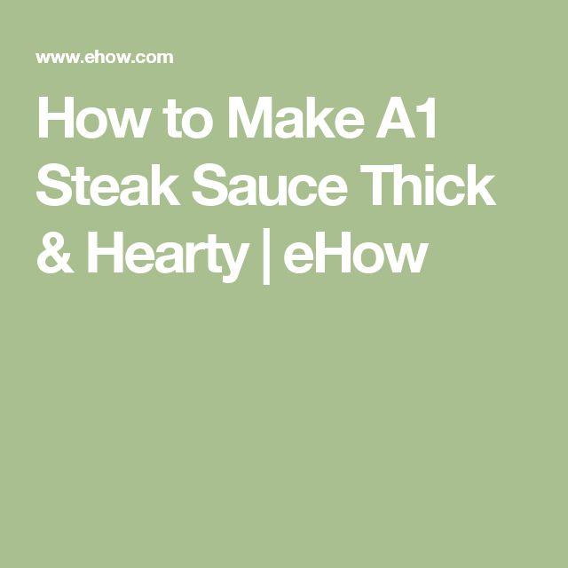 How to Make A1 Steak Sauce Thick & Hearty | eHow