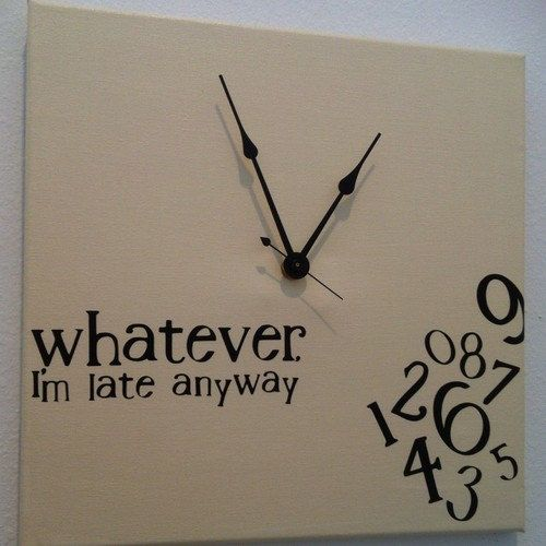 Whatever I'm late anyway Clock by jennimo on Etsy, $35.00: Gift, Crafts Ideas, Awesome Clocks, Clocks Stories, Late Clocks, Houses Ideas, My Life, Funny, Perfect Clocks