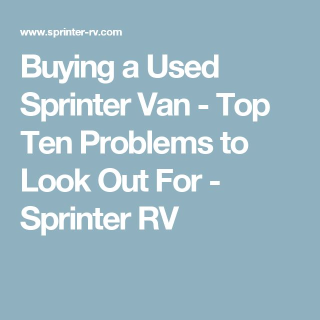 Buying a Used Sprinter Van - Top Ten Problems to Look Out For - Sprinter RV