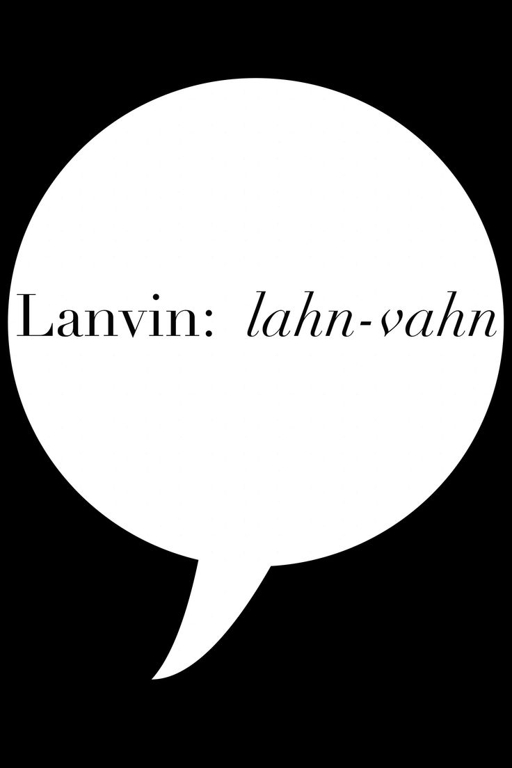 A super helpful guide on how to pronounce fancy designer names without sounding like an idiot.