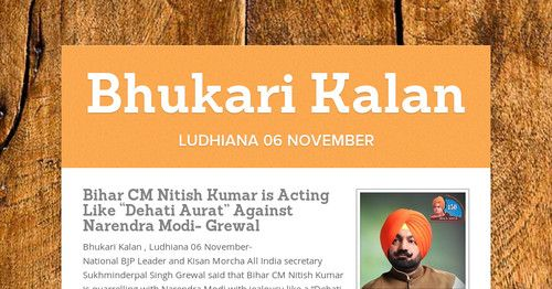 "Bhukari Kalan , Ludhiana 06 November- National BJP Leader and Kisan Morcha All India secretary Sukhminderpal Singh Grewal said that Bihar CM Nitish Kumar is quarrelling with Narendra Modi with jealousy like a ""Dehati Aurat "" as a Rural Woman."