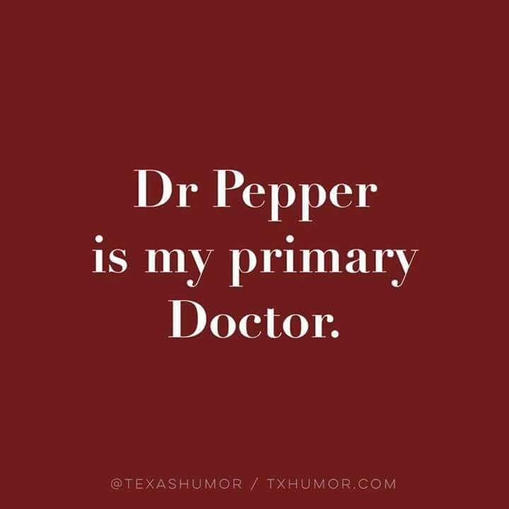 Dr Pepper is my primary  doctor