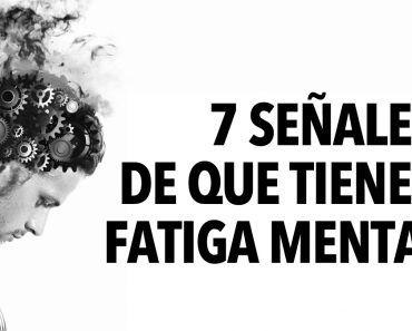 7 Señales de que tienes fatiga mental