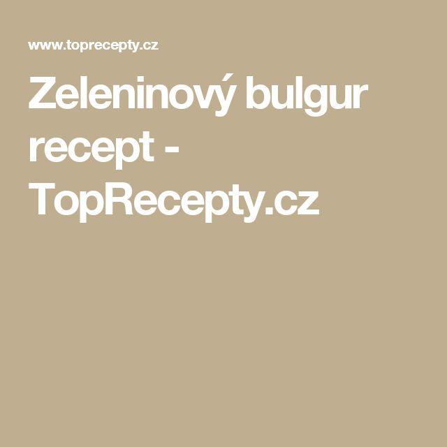 Zeleninový bulgur recept - TopRecepty.cz