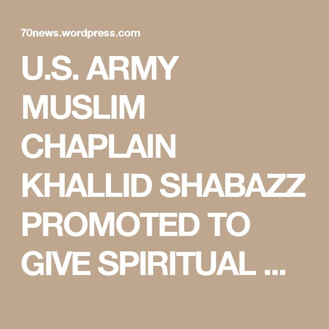 U.S. ARMY MUSLIM CHAPLAIN KHALLID SHABAZZ PROMOTED TO GIVE SPIRITUAL COUNSEL TO 14,000 CHRISTIAN SOLDIERS…DOES HE USE KORAN OR THE BIBLE? « 70news