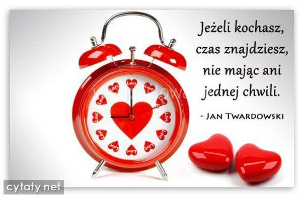 Jeżeli kochasz, czas znajdziesz... #Twardowski-Jan,  #Czas-i-przemijanie, #Miłość