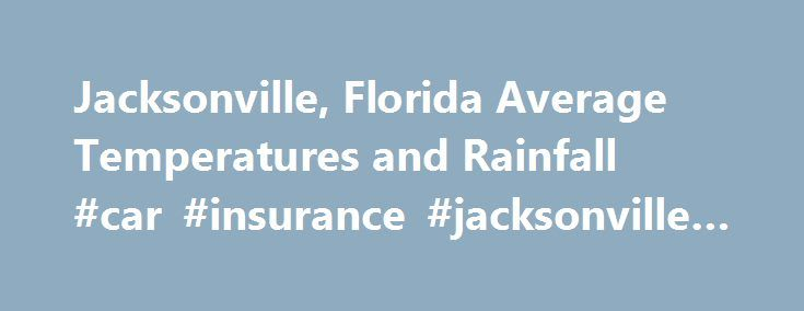 Jacksonville, Florida Average Temperatures and Rainfall #car #insurance #jacksonville #florida http://cleveland.nef2.com/jacksonville-florida-average-temperatures-and-rainfall-car-insurance-jacksonville-florida/  # Jacksonville Weather Jacksonville, located in Northeast Florida, is situated along the banks of the St. Johns River about 25 miles south of the Florida-Georgia state line with its beach reaching the Atlantic Ocean. Because of its location some 340 miles north of Miami…
