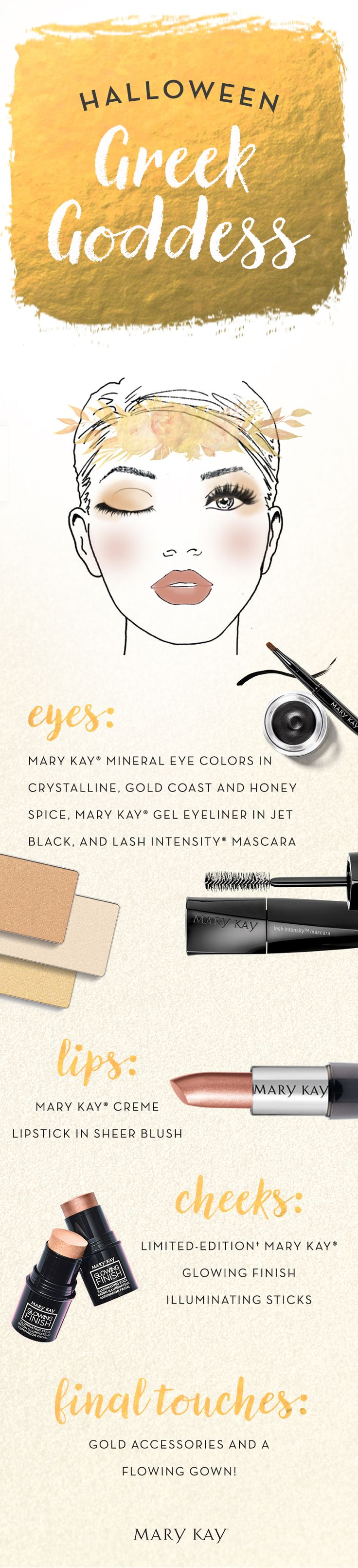Fill the room with a gorgeous gold glow as a Greek goddess for Halloween! Make eyes stand out with Mary Kay® Gel Eyeliner and Lash Intensity® Mascara, paired with golden Mary Kay® Mineral Eye Colors in Crystalline, Gold Coast, and Honey Spice. Top off this look with a golden flower crown and flowing gown.