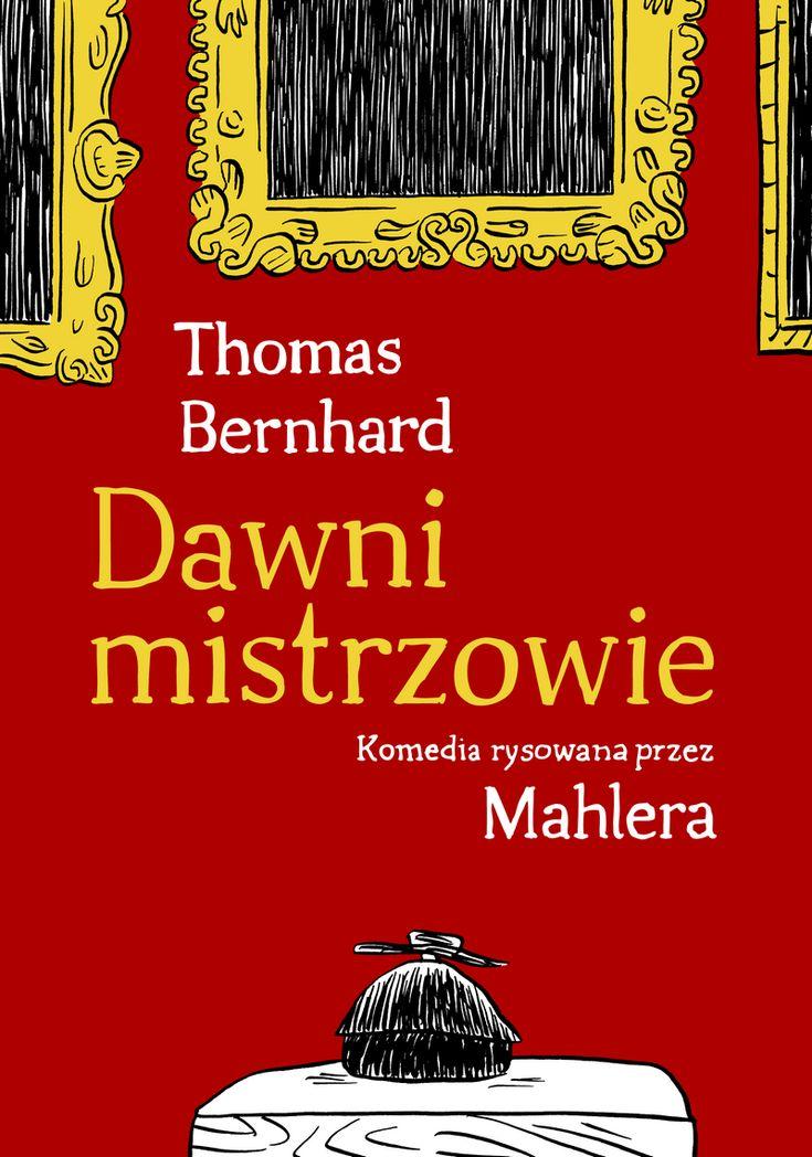 Thomas Bernhard & Nicolas Mahler, Dawni mistrzowie. Komedia rysowana przez Mahlera, Wydawnictwo Komiksowe, wrzesień 2016.