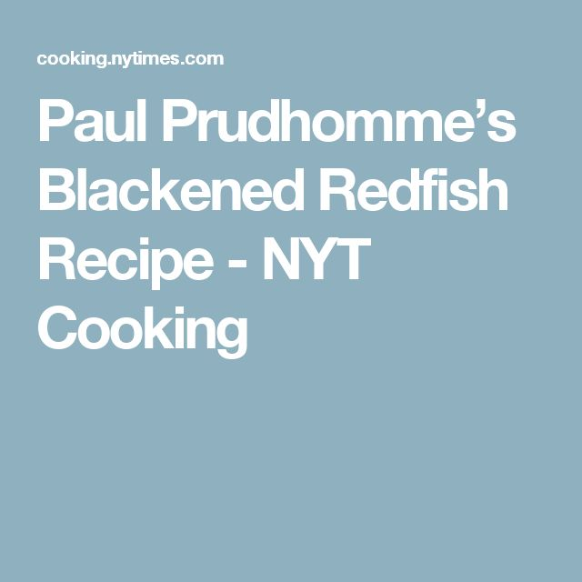 Paul Prudhomme's Blackened Redfish Recipe - NYT Cooking