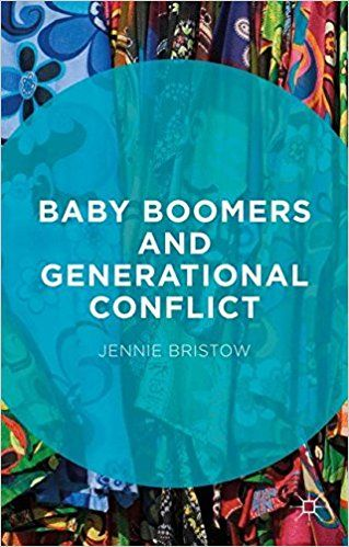 Baby boomers and generational conflict / Jennie Bristow.     Palgrave Macmillan, 2015