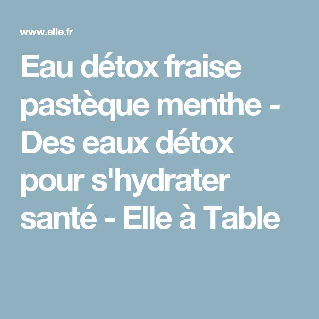 Eau détox fraise pastèque menthe - Des eaux détox pour s'hydrater santé - Elle à Table