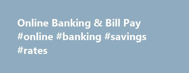 Online Banking & Bill Pay #online #banking #savings #rates http://new-york.nef2.com/online-banking-bill-pay-online-banking-savings-rates/  # Online Banking & Bill Pay FREE NetWorth24 Online BankingSeven Seventeen's NetWorth24 Online Banking system gives you access to your deposit and loan accounts 24 hours a day, 7 days a week. Use NetWorth24 Online Banking to: Get balances and review transactions. View and print cleared checks. Transfer funds between accounts. Transfer money to other…