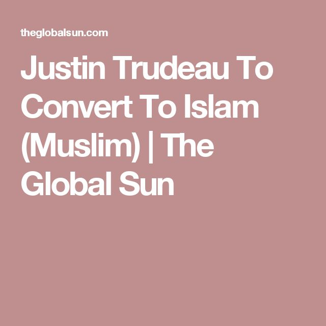 Justin Trudeau To Convert To Islam (Muslim) | The Global Sun
