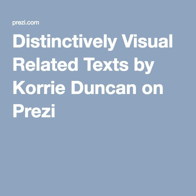 Distinctively Visual Related Texts by Korrie Duncan on Prezi
