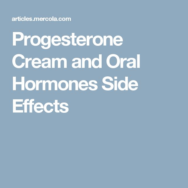Progesterone Cream and Oral Hormones Side Effects