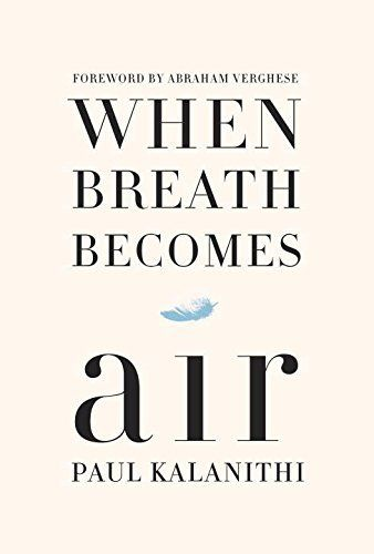When Breath Becomes Air.  I was truly moved after reading this memorable book but profoundly sad, one of the best book I have ever read.