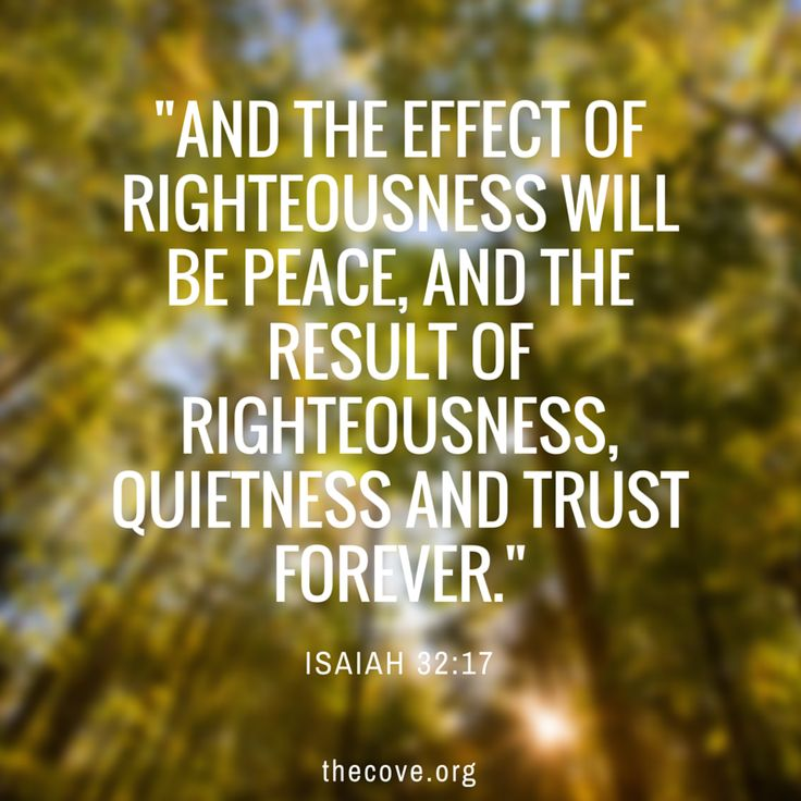 "Rest QUIETLY and TRUST in your loving Savior. ""And the effect of righteousness will be peace,and the result of righteousness, quietness and trustforever."" Isaiah 32:17"