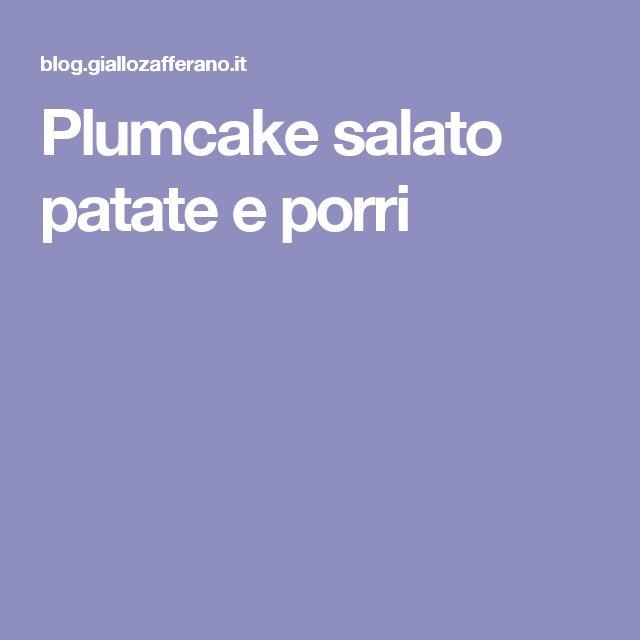 Plumcake salato patate e porri