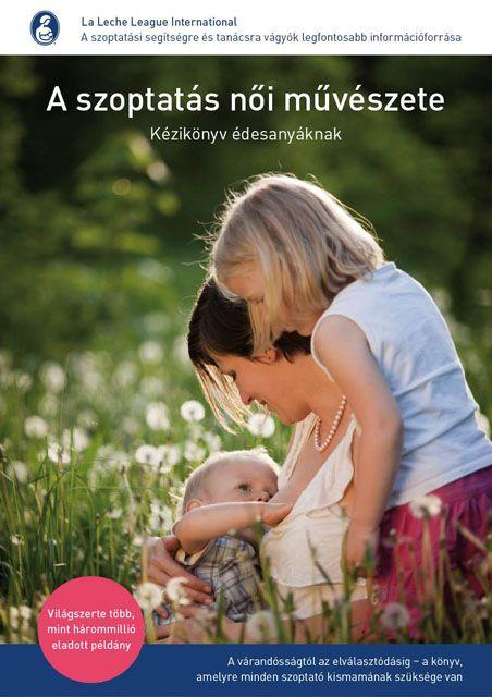 A vezető hazai szoptatástámogató szervezetnek sikerült kiadnia azt az édesanyáknak szóló kézikönyvet, amelyből világszerte már 3 millió példány kelt el, de magyarul még sosem jelent meg.