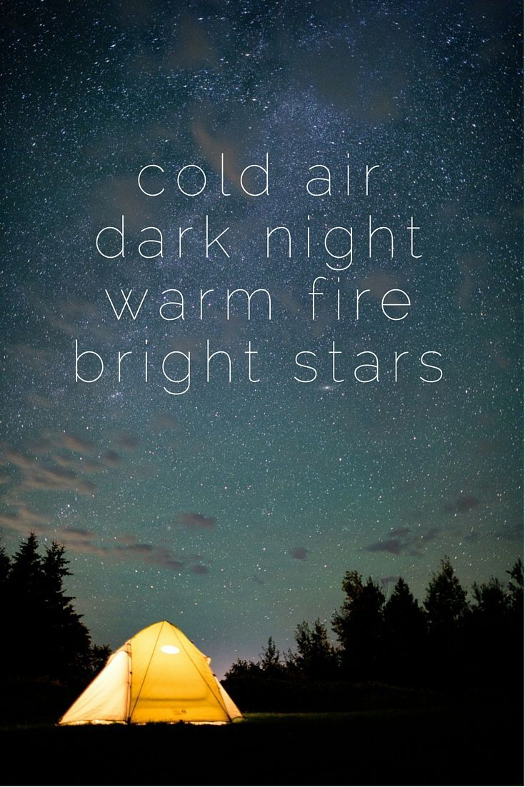 """""""Cold air, dark night, warm fire, bright stars."""" 