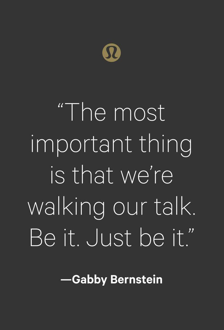 Talk the talk, walk the walk. Inspiration courtesy of global yoga ambassador, Gabby Bernstein.