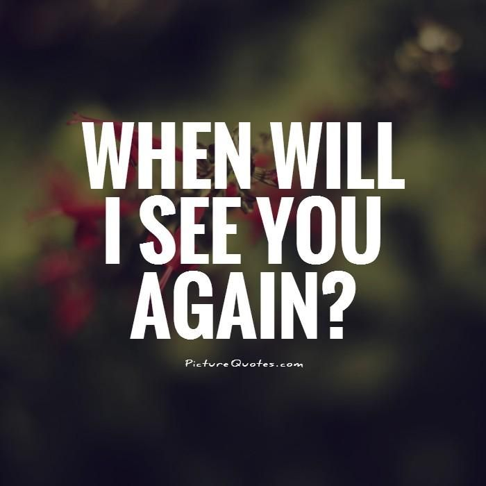 When will I see you again?. Picture Quotes.