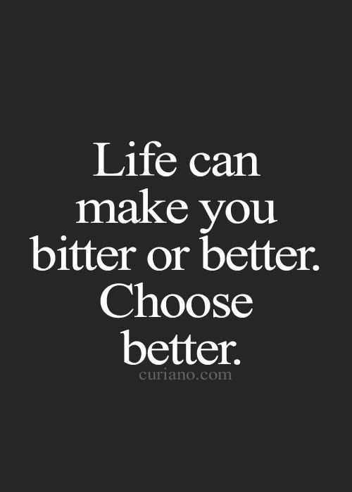 Life can make you bitter or better. Choose better. -Life is full of setbacks and heartache.  The difference between unsuccessful people and successful people often comes down to one thing: mental toughness.] -Posted MARCH 22 BY JELLY WONG