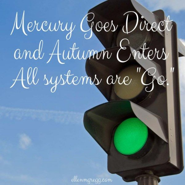 "Mercury goes direct and Autumn enters. All systems are ""Go."""