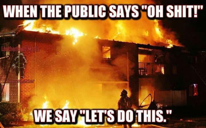 Firefighters - Let's Do This! - Keep it from spreading, hope everyone got out in time! Roof is in, looks like a furnace. Be careful!