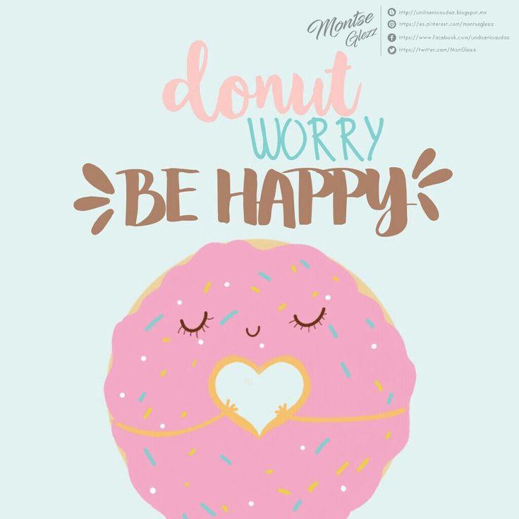 "Carteles con frases Frases bonitas Frases de donas Donut worry ""Be happy"""