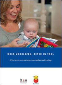 Deze brochure beschrijft hoe voorlezen de taalontwikkeling van jonge kinderen beïnvloedt. Dat voorlezen goed is voor de taalontwikkeling wisten we natuurlijk al lang. Maar voorlezen aan baby's? Zelfs nog voordat zij kunnen praten? Ook dat blijkt een gunstig effect op de taalontwikkeling te hebben. Deze brochure gaat in op het belang van mondelinge taal in de thuisomgeving van jonge kinderen en laat zien hoe boeken de taalomgeving in het gezin kunnen verrijken.