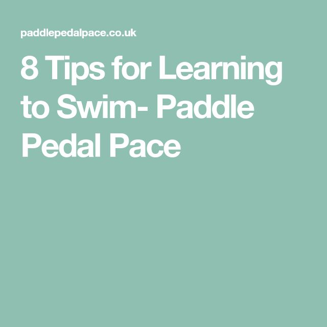 8 Tips for Learning to Swim- Paddle Pedal Pace