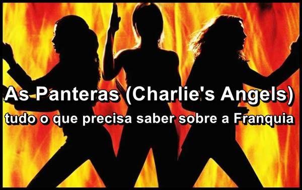 As Panteras Charlie S Angels Tudo O Que Precisa Saber Sobre A