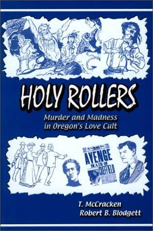 Holy Rollers: Murder and Madness in Oregon's Love Cult: Holy Rollers ...