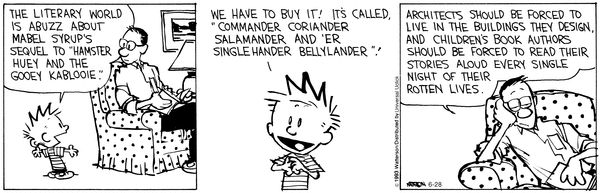 I couldn't agree more. Calvin's dad is such a wise man, a bit like myself now . . . :)