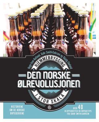Den norske ølrevolusjonen; hjemmebrygging i stor skala - Hugo Ivan Hatland - Bok (9788248915249)  #kagge (lenket til Adlibris, siden bildene ikke kom opp ved lenking til Kagges egne sider)