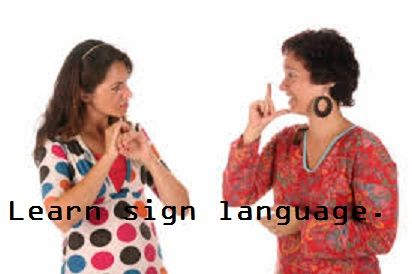Learn sign language.