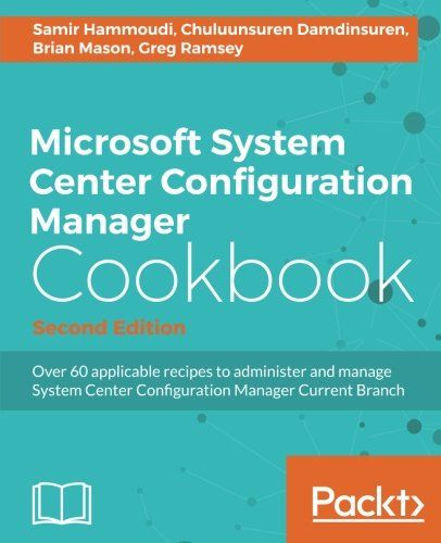 Microsoft System Center Configuration Manager Cookbook 2nd Edition Pdf Download Free - By Samir Hammoudi, Chuluunsuren Damdinsuren, Brian Mason, Greg Ramsey e-Books - smtebooks.com