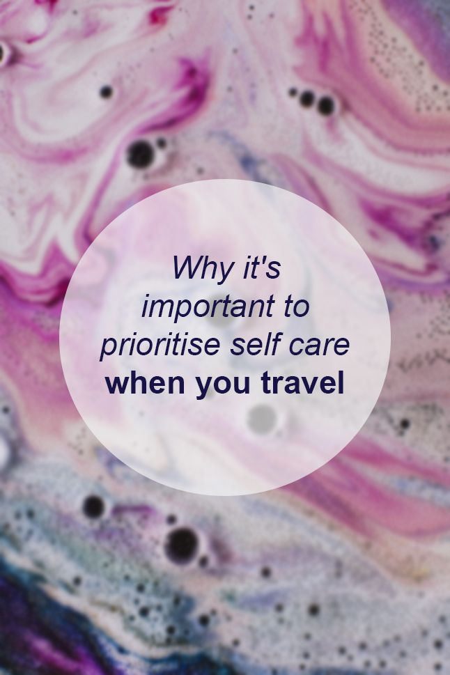 Why it's important to prioritise self care when you travel // Miss Sweet Nothings