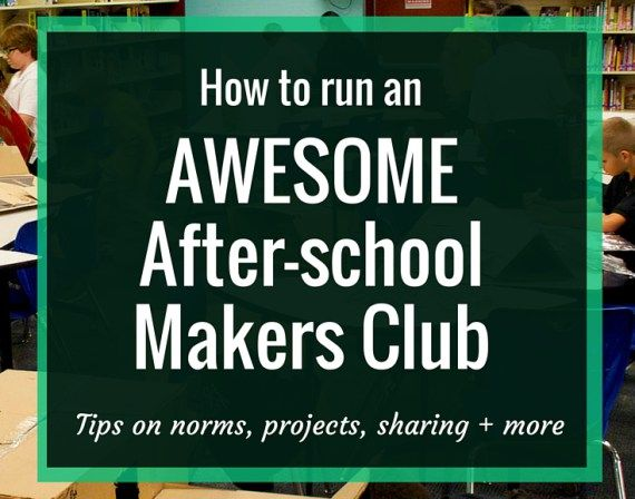 How to run an AWESOME After-school Makers Club | I've run an after-school Makers Club at my school for the last two years. Learn my tips on setting norms and routines, balancing guided projects & free time, building in reflection and sharing your projects with the world. RenovatedLearning.com